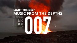 Light The Deep. Music From The Depths - Ep 007